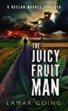 The Juicy Fruit Man (A Declan Noakes Thriller Book 1)
