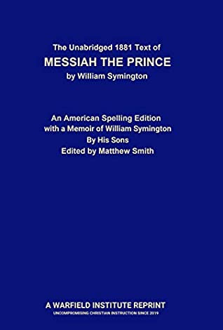 The Unabridged 1881 Text of Messiah The Prince by William Symington: An American Spelling Edition with A Memoir of William Symington by His Sons