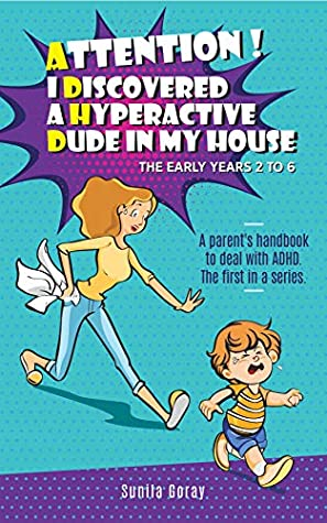 Attention! I Discovered a Hyperactive Dude in my House!: A practical guide and handbook with useful tips and strategies to raise children with ADHD and ... issues. (ADHD - The Early years (2-6) 1)