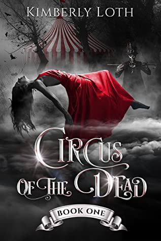 Circus of the Dead, Book One by Kimberly Loth