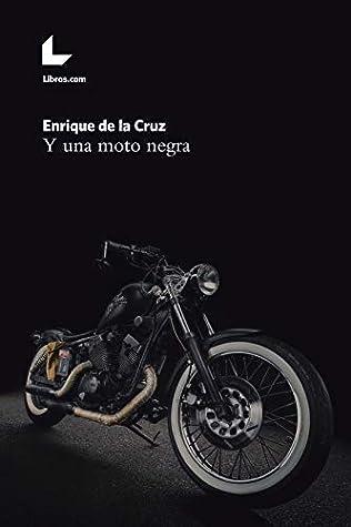 Y una moto negra by Enrique de la Cruz