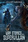 War Stories of a Supervillain (Memoirs Book 2)