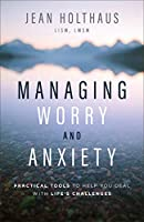 Managing Worry and Anxiety: Practical Tools to Help You Deal with Life's Challenges