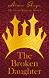 The Broken Daughter (The Cursed Kingdom Book 1)