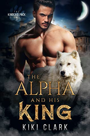 The Alpha and His King (Kincaid Pack #1)