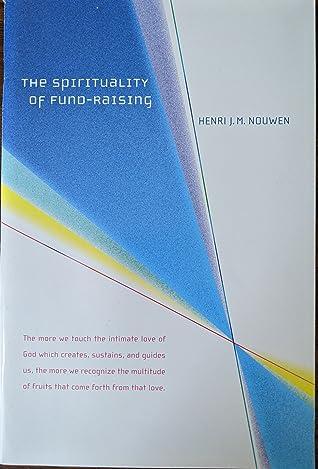 A Spirituality Of Fund Raising by Henri J.M. Nouwen
