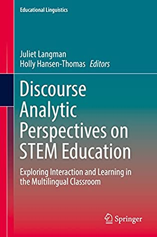 Discourse Analytic Perspectives on STEM Education: Exploring Interaction and Learning in the Multilingual Classroom (Educational Linguistics Book 32)