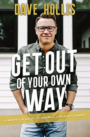 Get Out of Your Own Way A Skeptics Guide to Growth and FulfillmentbyDave Hollis