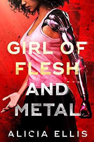 Girl of Flesh and Metal by Alicia Ellis