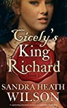 CICELY'S KING RICHARD a captivating historical romance of forbidden Tudor love