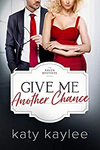 Give Me Another Chance (The Raven Brothers #3)