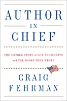 Author in Chief: The Untold Story of Our Presidents, Their Books, and the Shaping of American History