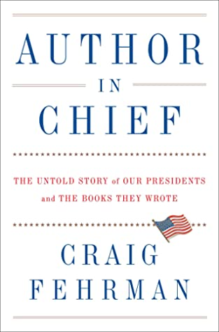 Author In Chief The Untold Story Of Our Presidents And The Books They Wrote