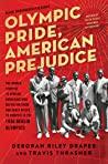 Olympic Pride, American Prejudice by Deborah Riley Draper