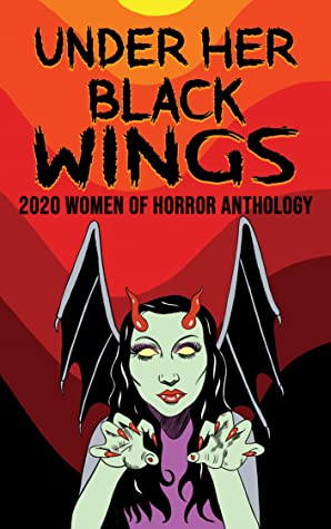 Under Her Black Wings : 2020 Women of Horror Anthology