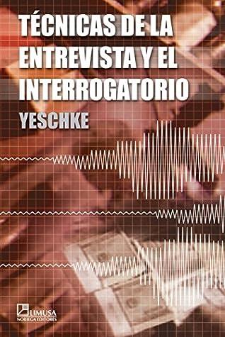 Tecnicas de la entrevista y el interrogatorio/ Interviewing and Interrogating Techniques: Para Funcionarios Policiacos Y Ministeriales