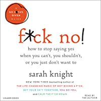 F*ck No!: How to Stop Saying Yes  When You Can't, You Shouldn't,  or You Just Don't Want To