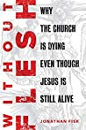 Without Flesh: Why the Church Is Dying Even Though Jesus Is Still Alive