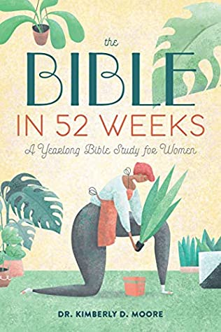 The Bible in 52 Weeks by Kimberly D. Moore