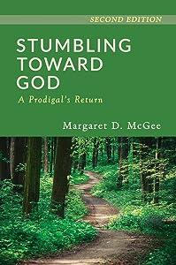 Stumbling Toward God: A Prodigal's Return