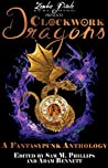 Clockwork Dragons: A Fantasypunk Anthology