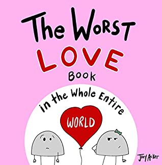 The Worst Love Book in the Whole Entire World: A fun and silly children's book for kids and adults about the power of love.