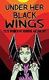 Under Her Black Wings: 2020 Women of Horror Anthology