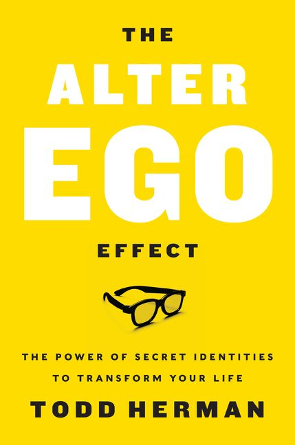 The Alter Ego Effect The Power of Secret Identities to Transform Your Life