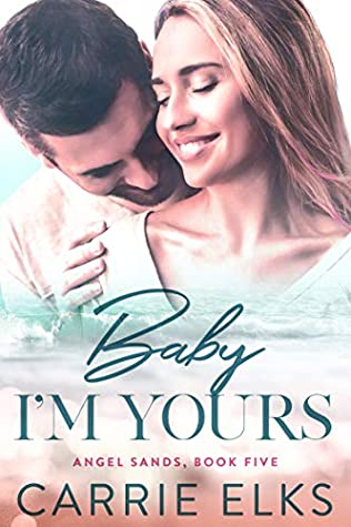 Baby I'm Yours (Angel Sands #5)