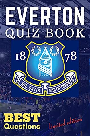 EVERTON QUIZ BOOK Best Questions limited edition: Quiz for the toffee fans, perfect for a gift