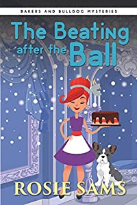 The Beating After the Ball (Bakers and Bulldogs Mysteries Book 6)