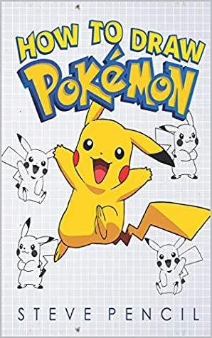 How To Draw Pokemon: Learn How To Draw Your Favourite Pokemon Go Characters, A Step By Step Drawing, Activity and Coloring Book For Kids