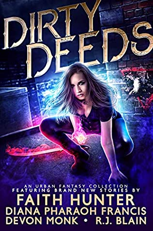 Dirty Deeds by R.J. Blain, Faith Hunter, Diana Pharaoh Francis