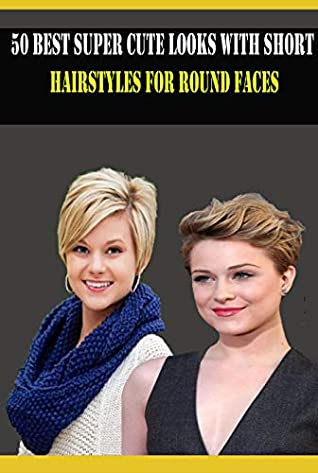 50 Best Super Cute Looks with Short Hairstyles for Round Faces