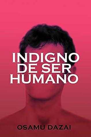 Indigno de ser humano by Osamu Dazai