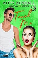 Touch Me (Stilettos and Secrets, #1)