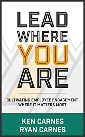 Lead Where You Are: Cultivating Employee Engagement Where It Matters Most
