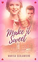 Make It Sweet (Hearts Are Wild Book 2)