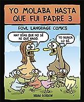 Yo molaba hasta que fui padre 3 (Fowl Language #3)