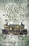 The Haunting of Rainier Asylum (The Beckoning Dead, #2)