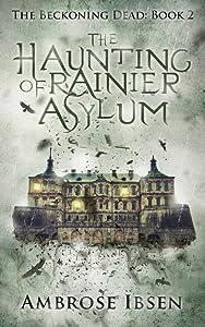 The Haunting of Rainier Asylum (The Beckoning Dead, #2)