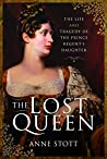 The Lost Queen: The Life & Tragedy of the Prince Regent's Daughter