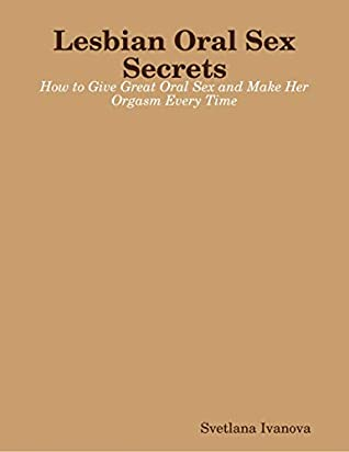 Lesbian Oral Sex Secrets How To Give Great Oral Sex And Make Her