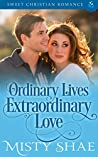Ordinary Lives Extraordinary Love: Sweet Christian Romance (Destiny on the Doorstep Book 8)