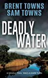 Review ebook Deadly Water by Brent Towns