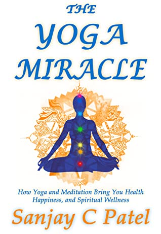 The Yoga Miracle: How Yoga and Meditation Bring You Health, Happiness, and Spiritual Wellness