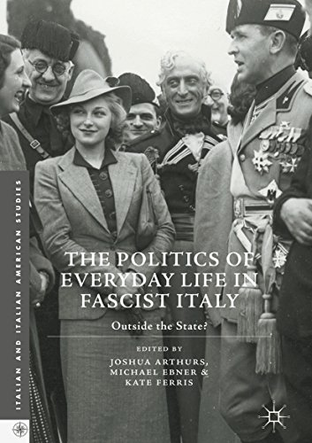 The Politics of Everyday Life in Fascist Italy Outside the State (Italian and Italian American Studies)