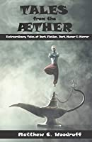 Tales From the Aether: Extraordinary Tales of Dark Fiction, Dark Humor & Horror