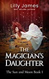 The Magician's Daughter: The Sun and Moon Book 1