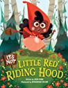 It's Not Little Red Riding Hood by Josh Funk